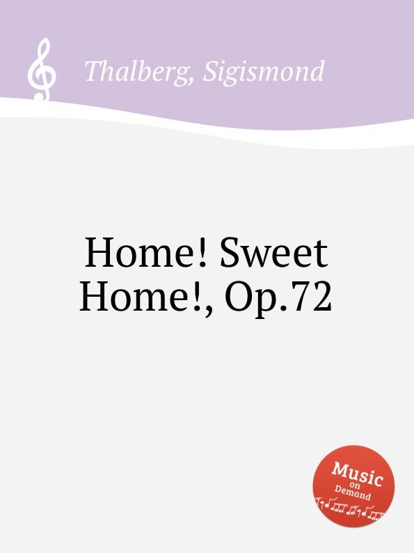 S. Thalberg Home. Sweet Home., Op.72 s thalberg scherzo op 31