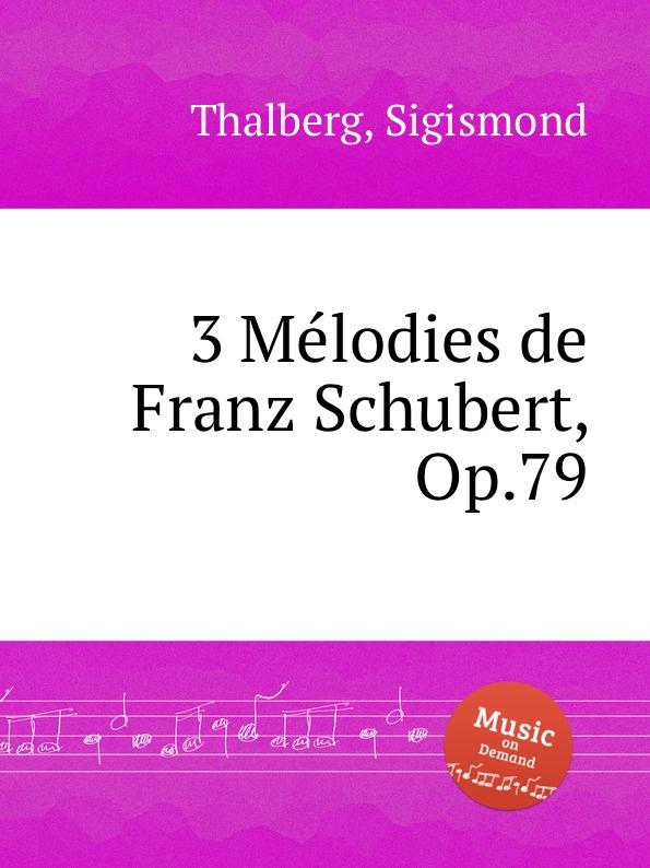 S. Thalberg 3 Mеlodies de F. Schubert, Op.79 цена и фото