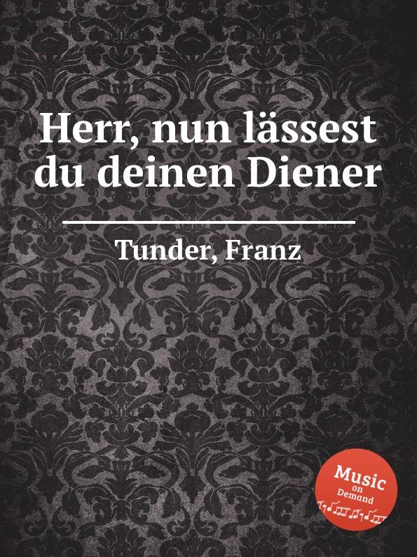 F. Tunder Herr, nun lassest du deinen Diener недорого