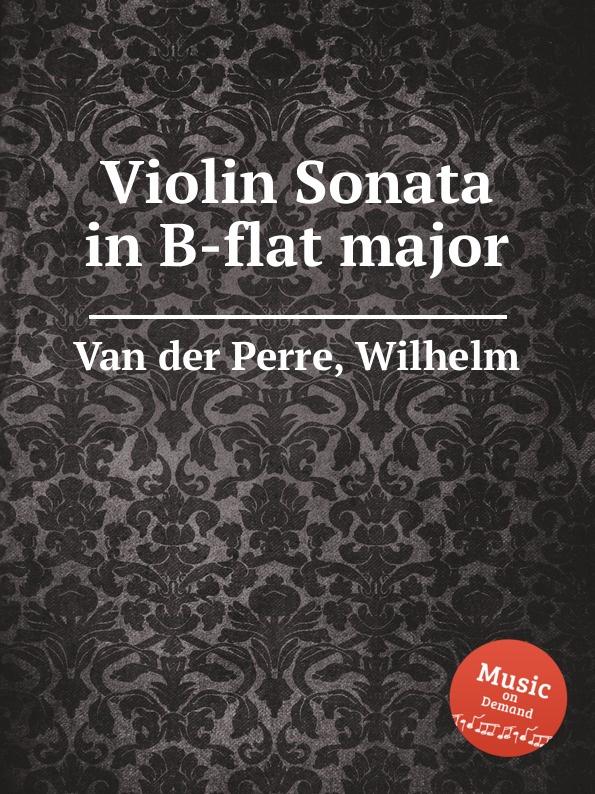 W. Van der Perre Violin Sonata in B-flat major jens luhr jens luhr kuhlau sonata in e flat major sonata in a minor