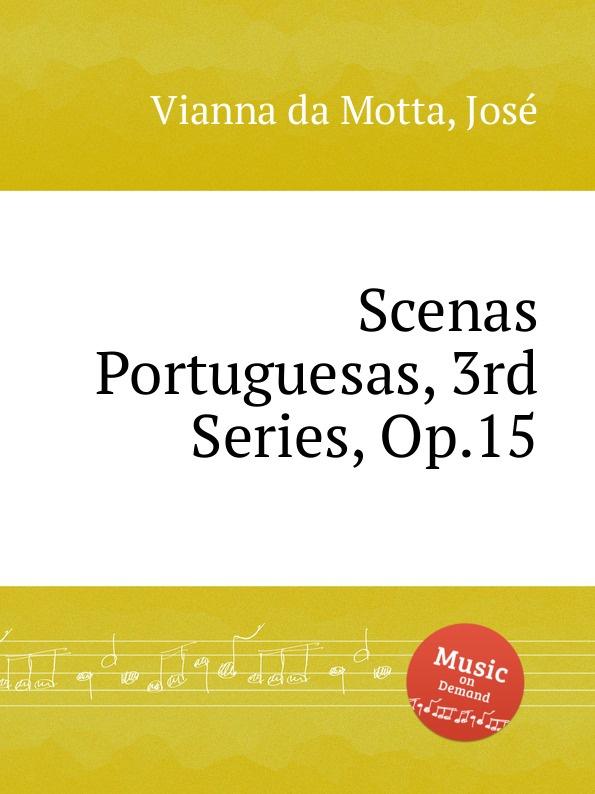 J.V. da Motta Scenas Portuguesas, 3rd Series, Op.15 a motta concerti op 1
