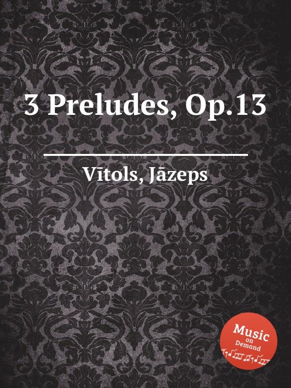 J. Vītols 3 Preludes, Op.13 j vītols 3 preludes op 10