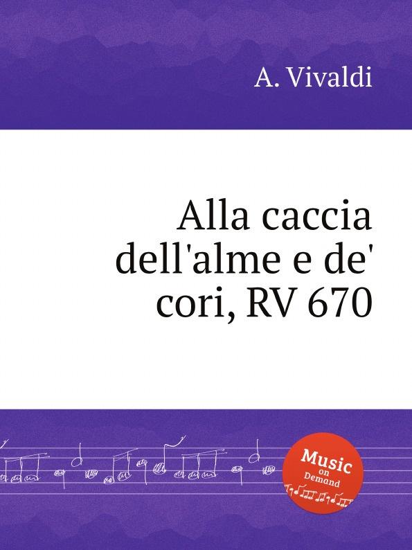 A. Vivaldi Alla caccia dell.alme e de. cori, RV 670 недорго, оригинальная цена