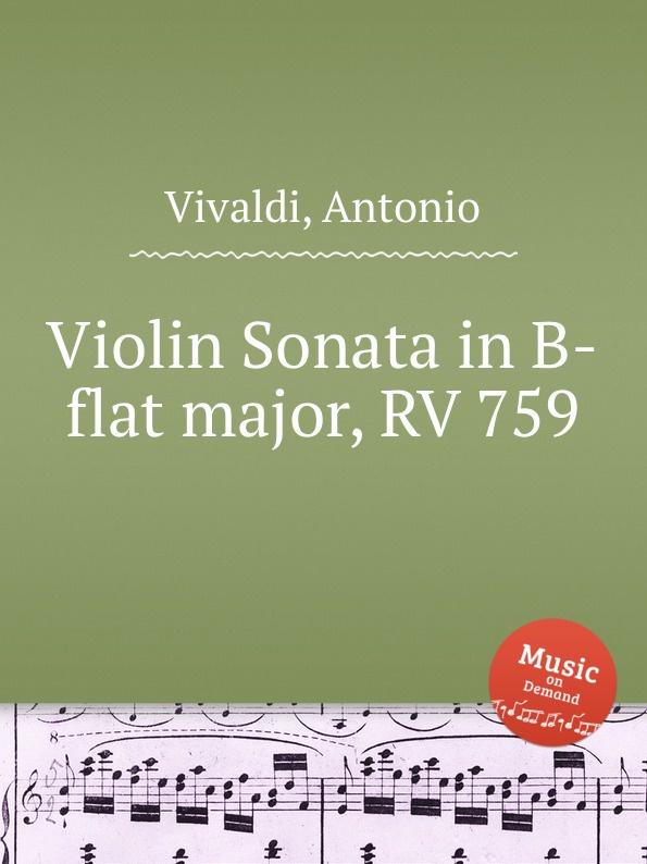A. Vivaldi Violin Sonata in B-flat major, RV 759 a vivaldi violin sonata in g minor rv 26