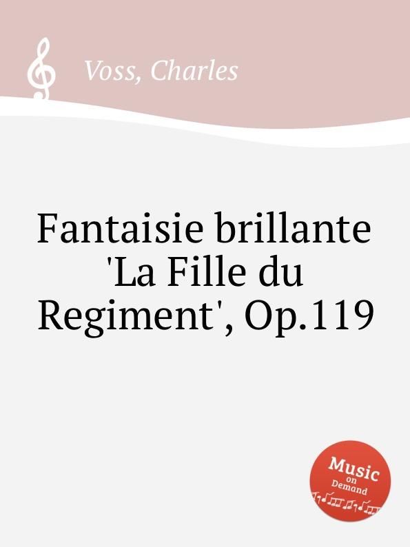 C. Voss Fantaisie brillante .La Fille du Regiment., Op.119 m carcassi fantaisie sur les motifs du serment op 45