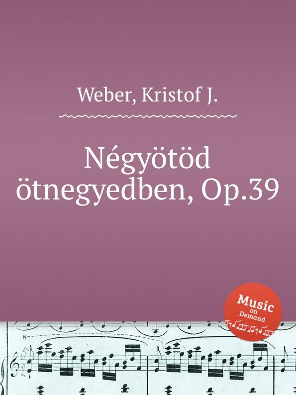 K.J. Weber Negyotod otnegyedben, Op.39 k j weber eneklo allatkert op 67