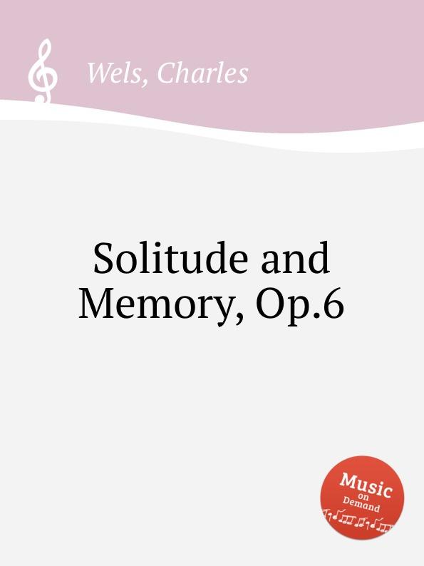 C. Wels Solitude and Memory, Op.6 c wels marche des amazons op 38
