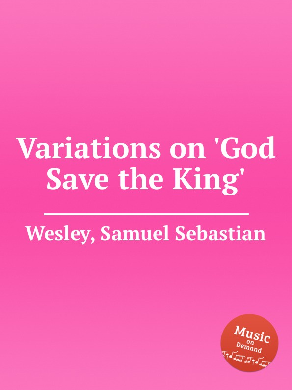 S.S. Wesley Variations on .God Save the King. цена и фото