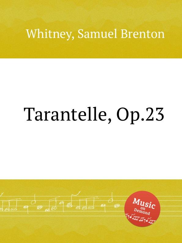 лучшая цена S.B. Whitney Tarantelle, Op.23