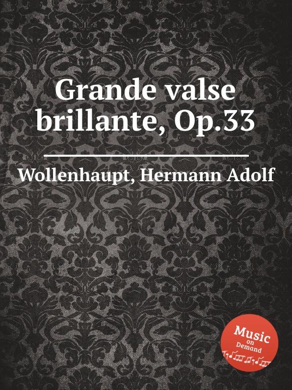 H.A. Wollenhaupt Grande valse brillante, Op.33 цена и фото