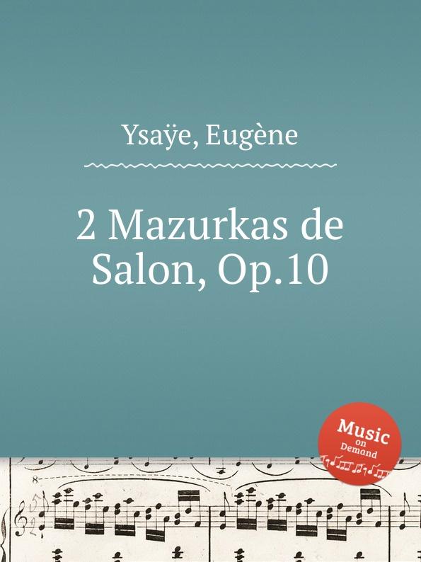 E. Ysaÿe 2 Mazurkas de Salon, Op.10 ф шопен мазурки op 68 mazurkas op 68