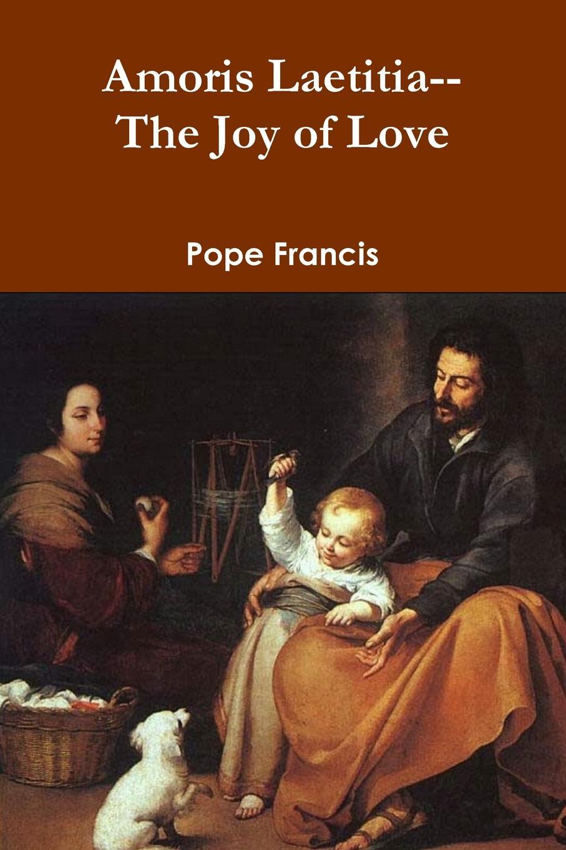 Pope Francis Amoris Laetitia--the Joy of Love the underside of joy