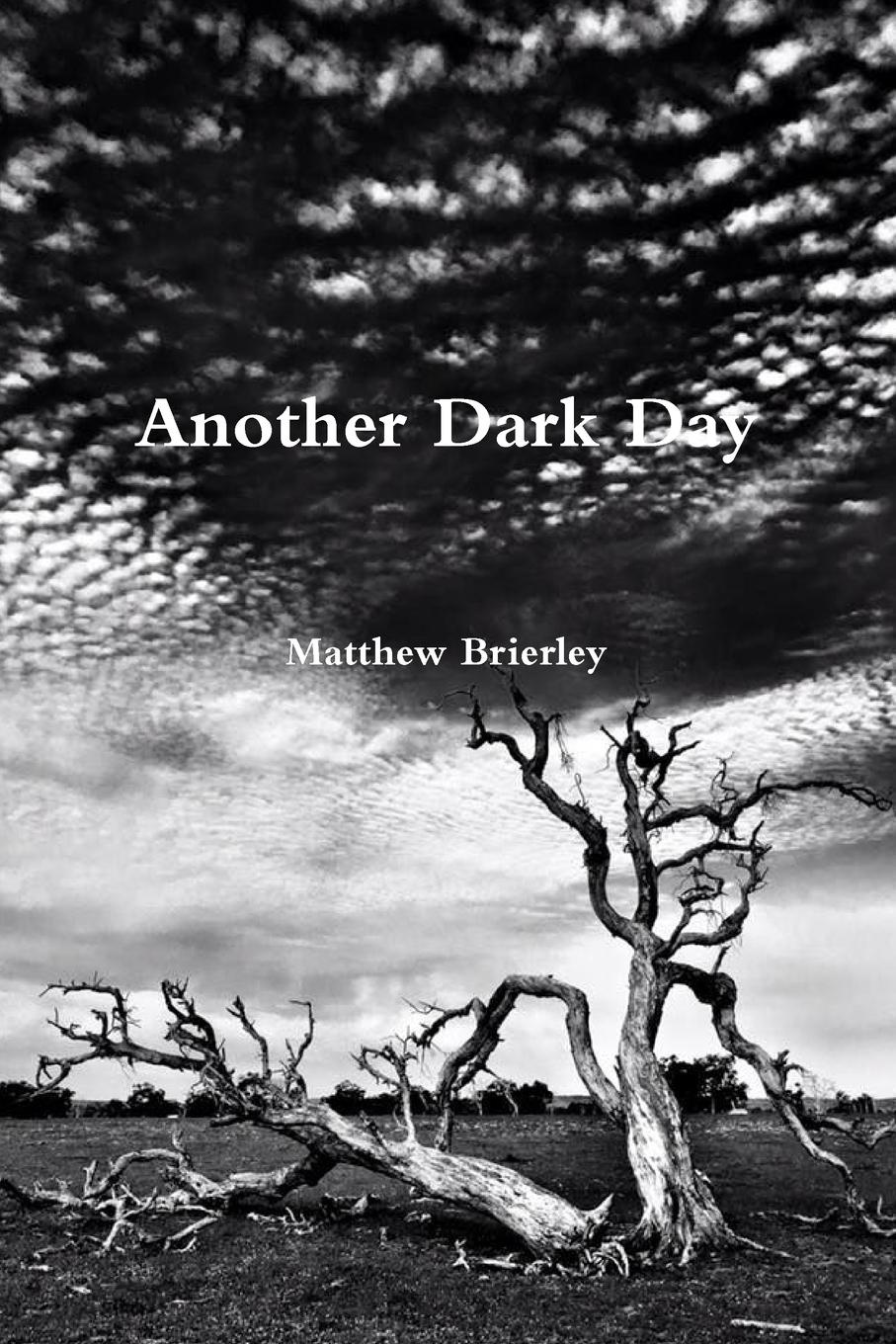Matthew Brierley Another Dark Day matthew e nordin musings of the northern poet poems of love and faith