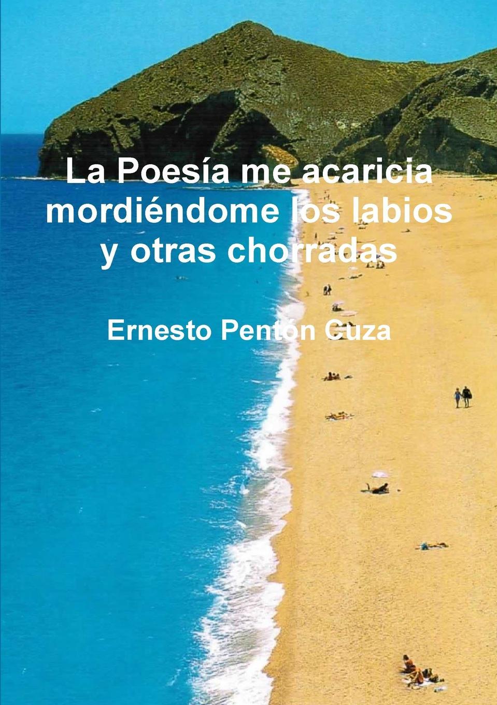 цена на Ernesto Penton Cuza La Poesia me acaricia mordiendome los labios y otras chorradas