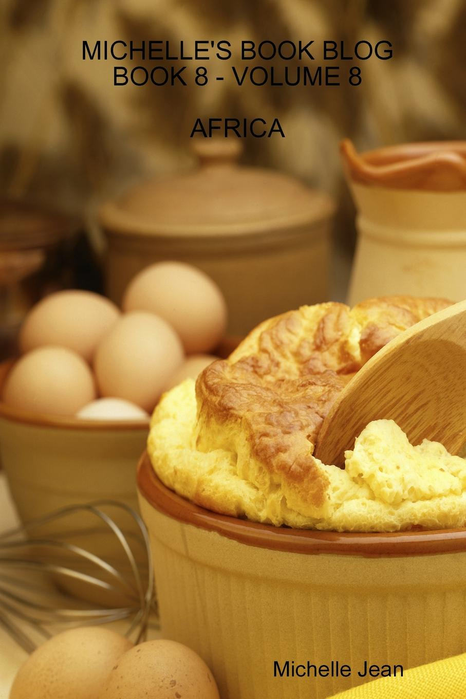 Michelle Jean Michelle.s Book Blog - Book 8 - Volume 8 - Africa все цены
