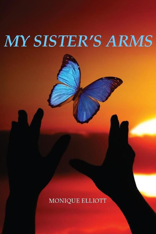 Monique Elliott My Sister.s Arms my sister