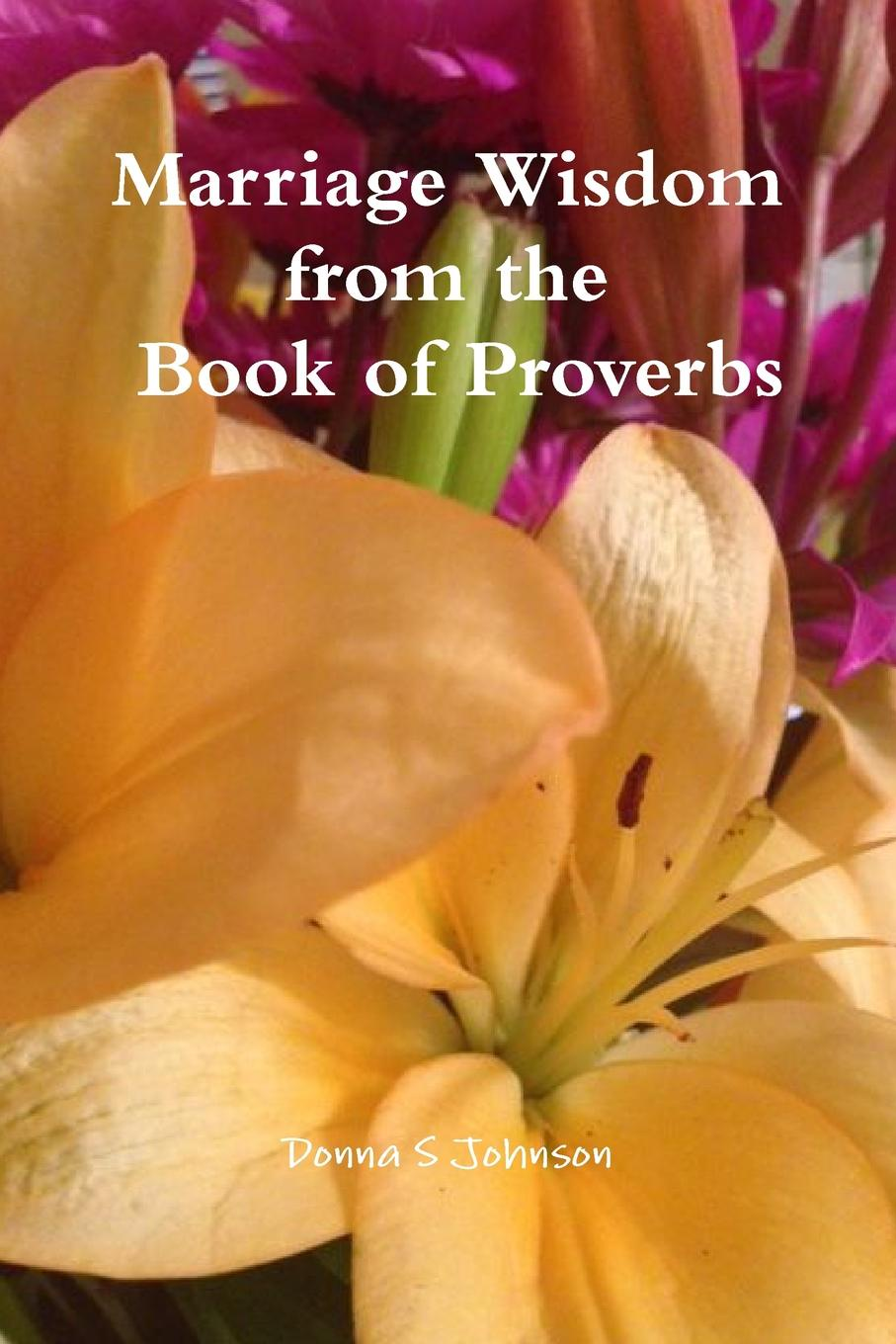 Donna S Johnson Marriage Wisdom From the Book of Proverbs donna alward marriage at circle m