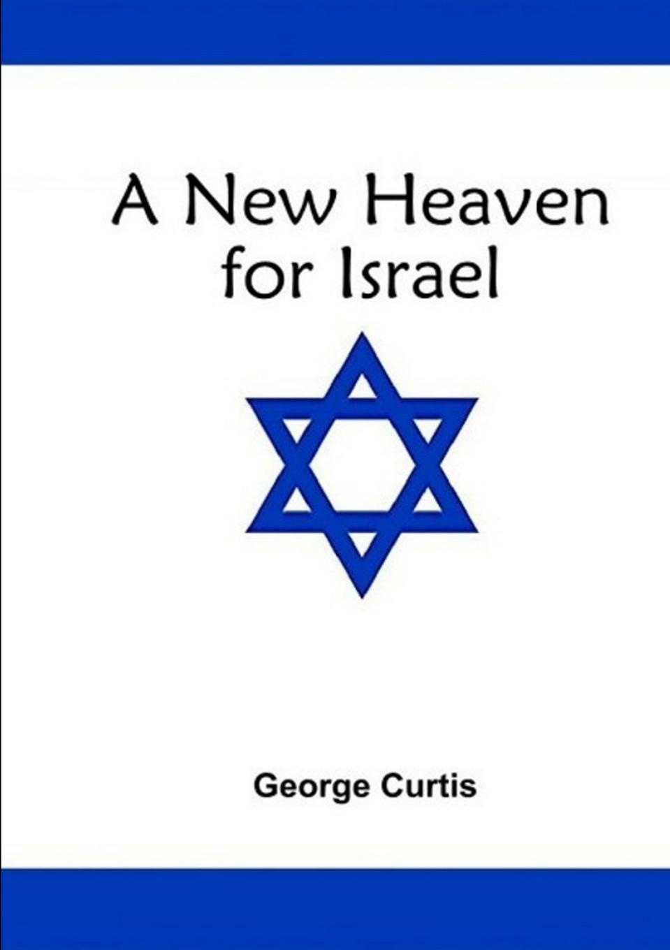George Curtis A New Heaven For Israel the book of heaven