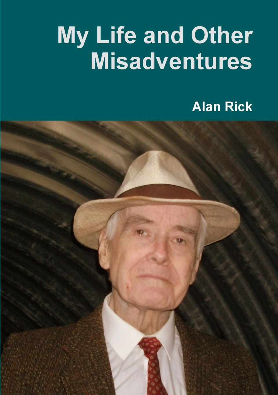 Alan Rick My Life and Other Misadventures alan hull trade my way