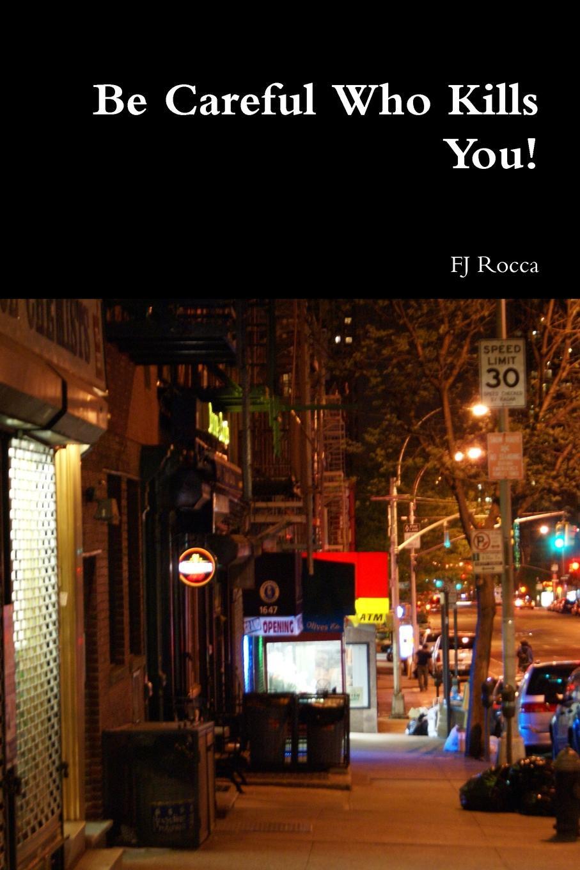 FJ Rocca Be Careful Who Kills You. цены онлайн