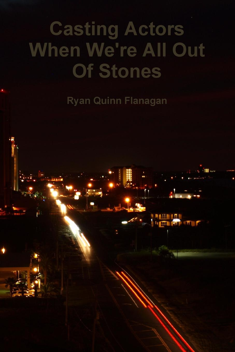 Ryan Quinn Flanagan Casting Actors When We.re All Out Of Stones ryan d all we shall know