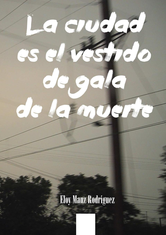Eloy Manz Rodraguez La Ciudad Es El Vestido de Gala de La Muerte miguel rodríguez el venado cola blanca
