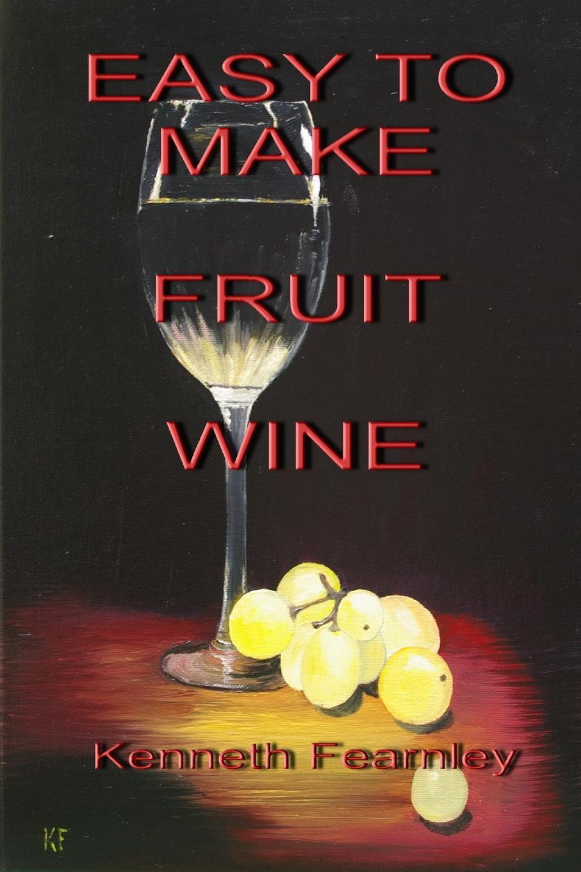 лучшая цена Kenneth L. Fearnley Easy to Make Fruit Wine
