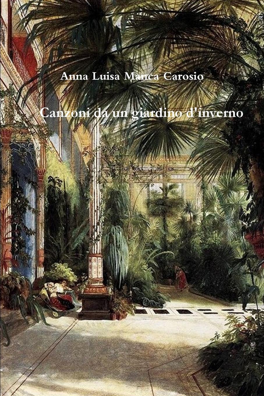 Anna Luisa Manca Carosio Canzoni Da Un Giardino D.Inverno il giardino dei ciliegi