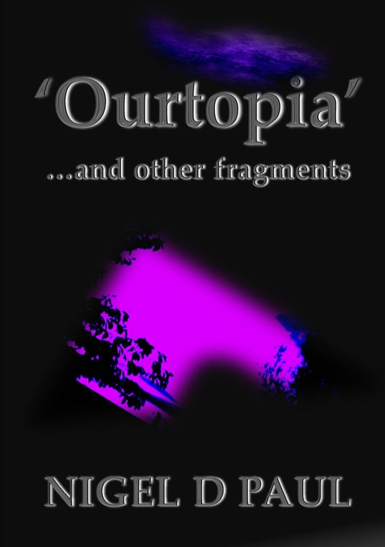 Nigel D. Paul .Ourtopia. ...and Other Fragments недорго, оригинальная цена