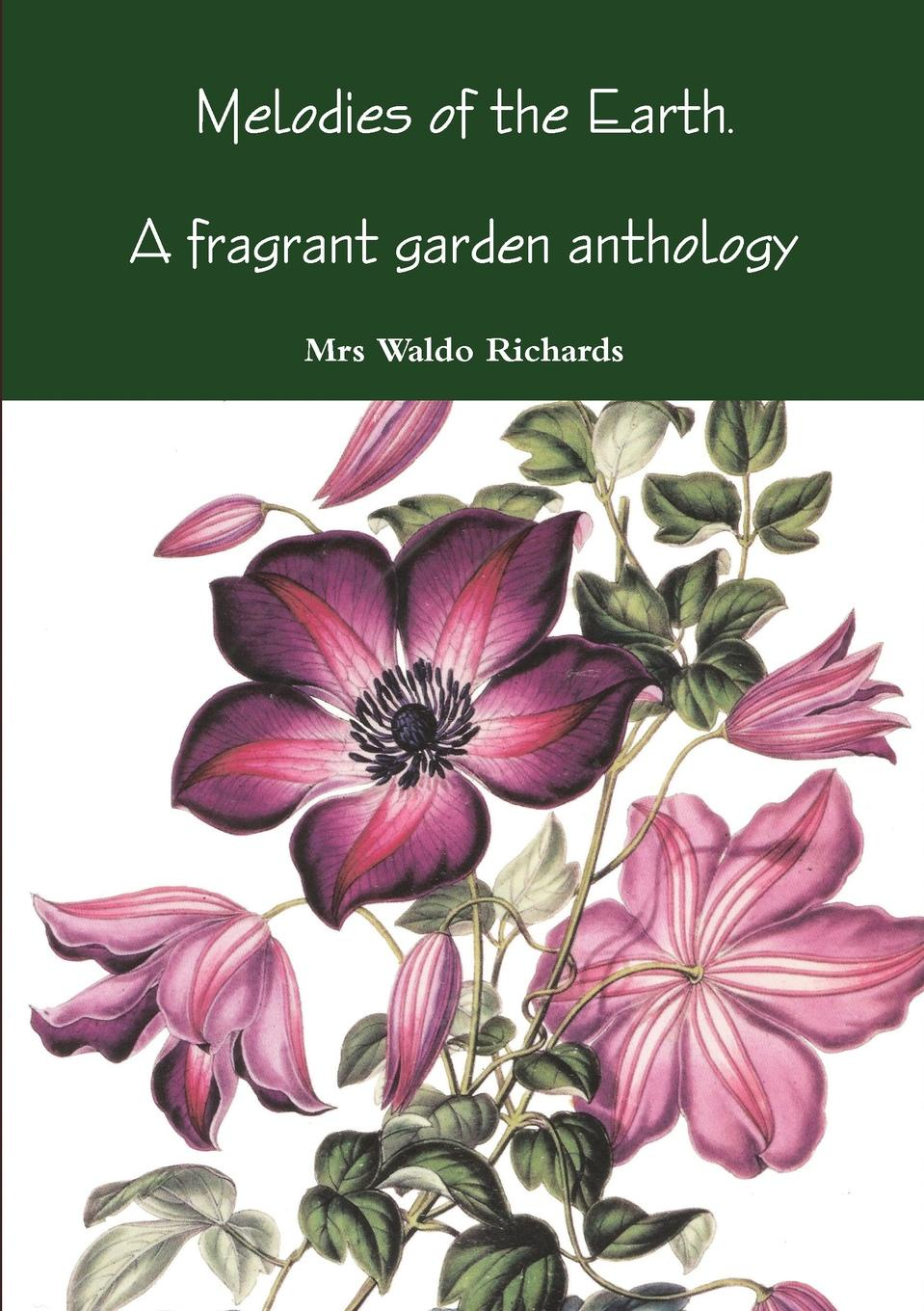 Mrs Waldo Richards Melodies of Earth. a Fragrant Garden Antholoogy f leoni a little garden of melodies