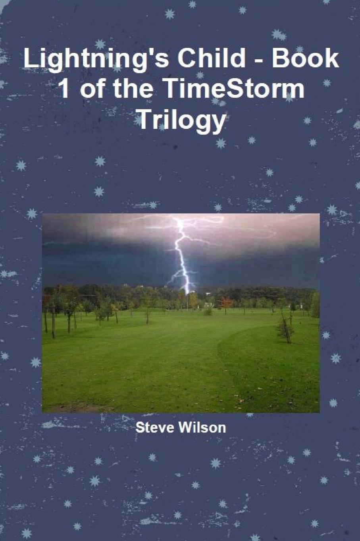 Steve Wilson Lightning.s Child - The Timestorm Trilogy Book 1