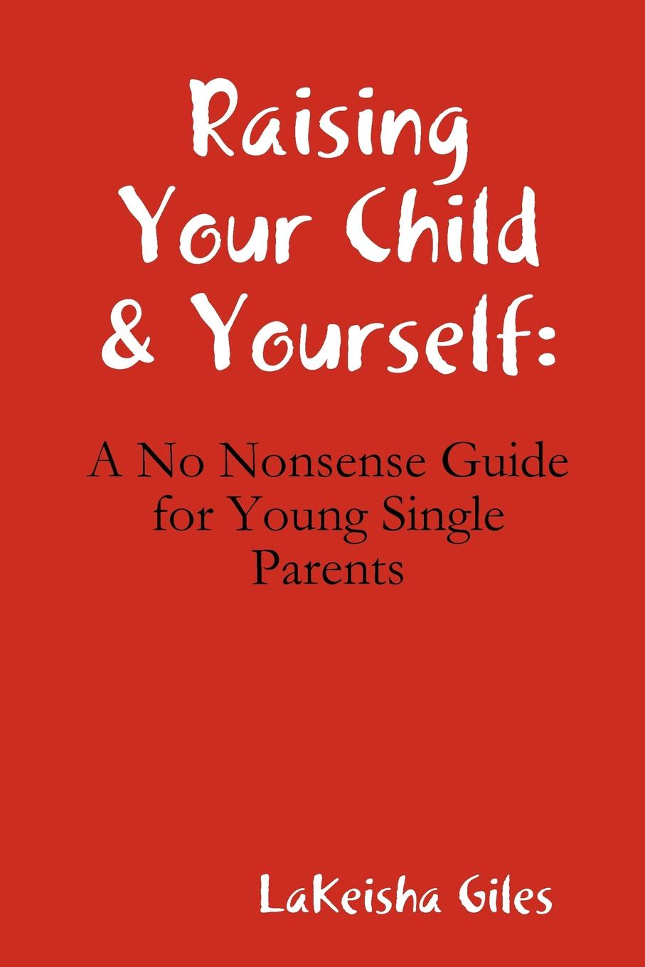 Фото - Lakeisha Giles Raising Your Child . Yourself. A No Nonsense Guide for Young Single Parents mother and child