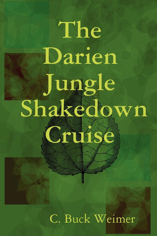 C. Buck Weimer The Darien Jungle Shakedown Cruise