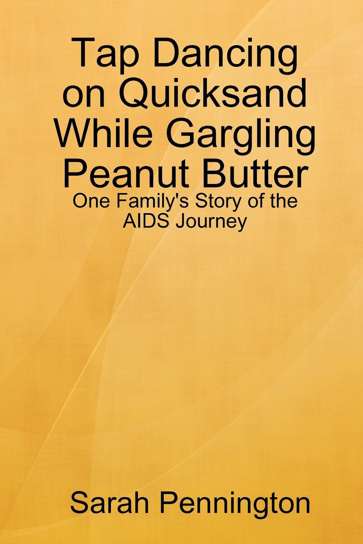 Sarah Pennington Tapdancing on Quicksand While Gargling Peanut Butter недорого