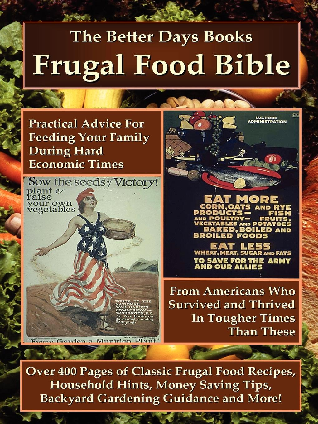 Days Books Better Days Books, Better Days Books The Better Days Books Frugal Food Bible. Practical Advice for Feeding Your Family During Hard Economic Times from Americans Who Survived and Thrived I