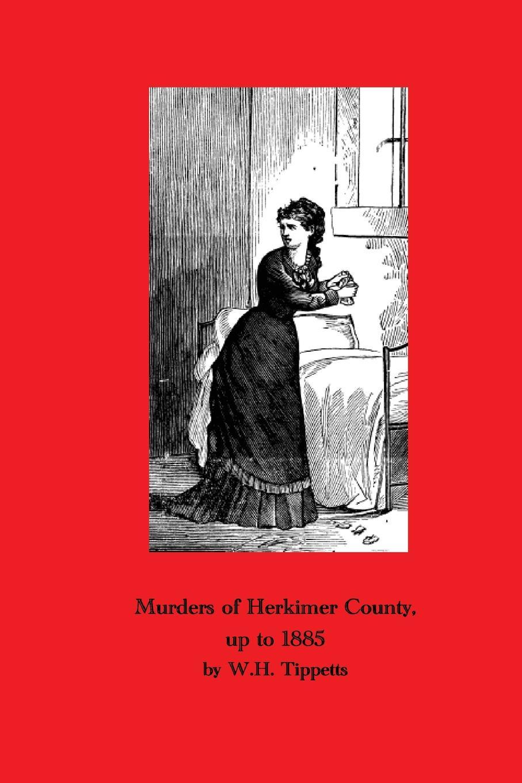 Фото - W. H. Tippetts Murders of Herkimer County murder book