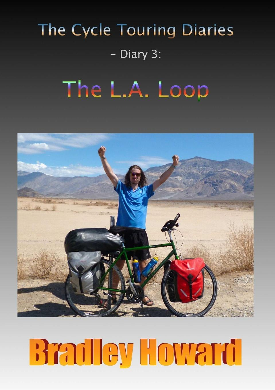 Bradley Howard The Cycle Touring Diaries - Diary 3. The L.A. Loop