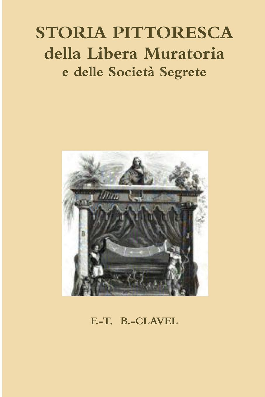 лучшая цена B. Clavel Storia Pittoresca Della Libera Muratoria