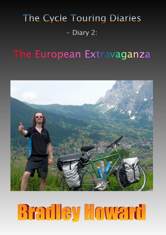 Bradley Howard The Cycle Touring Diaries - Diary 2. The European Extravaganza