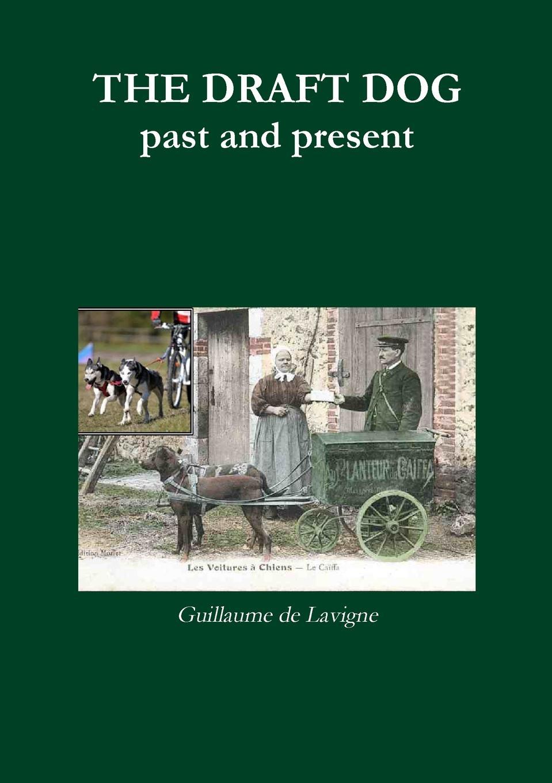 Guillaume De LaVigne The Draft Dog, Past and Present joseph o'neill the dog