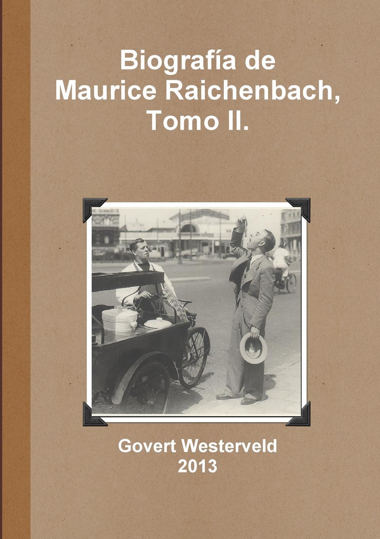 Govert Westerveld Biografia de Maurice Raichenbach, Tomo II. guillermo amezcua juarez en tabasco resena de los festivales del 21 de marzo de 1906
