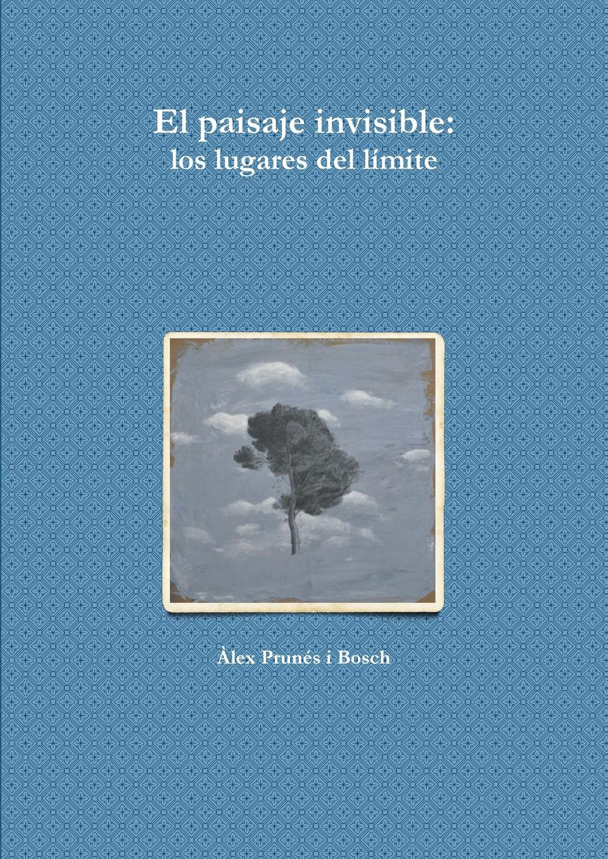 A. Lex Prunes I. Bosch El Paisaje Invisible desde el amanecer