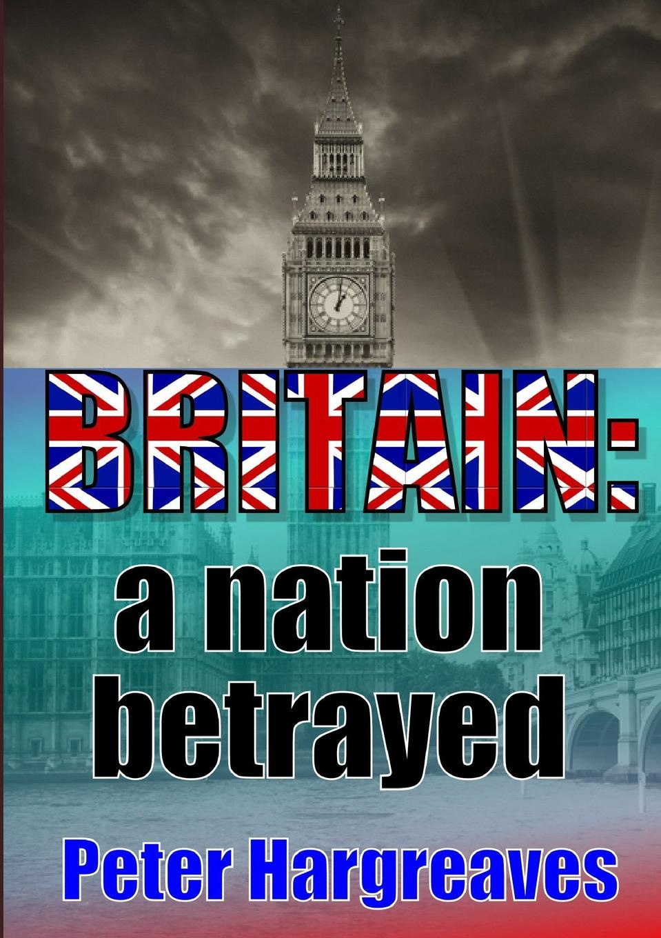 Peter Hargreaves Britain. A Nation Betrayed labour laws in india