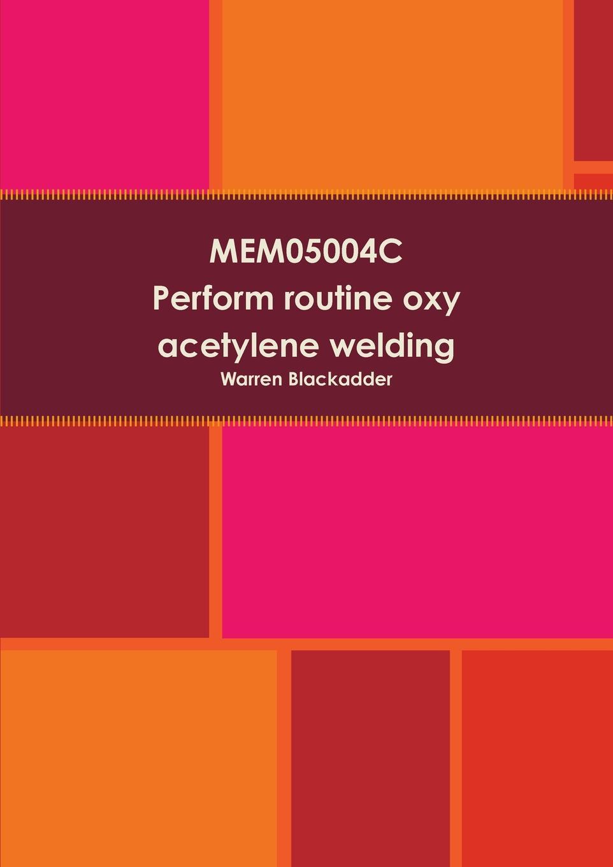 Warren Blackadder Mem05004c - Perform Routine Oxy Acetylene Welding g01 100 acetylene oxygen cutting welding torch oxy acetylene oxy propane
