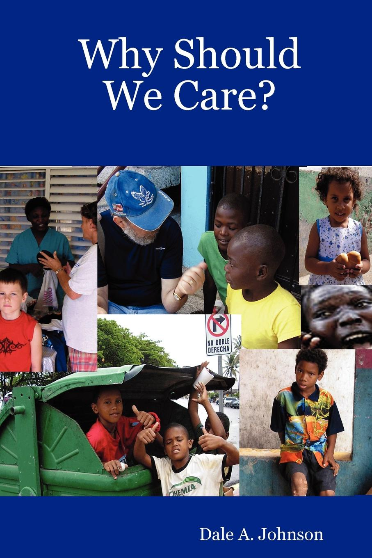 где купить Dale A. Johnson Why Should We Care. по лучшей цене