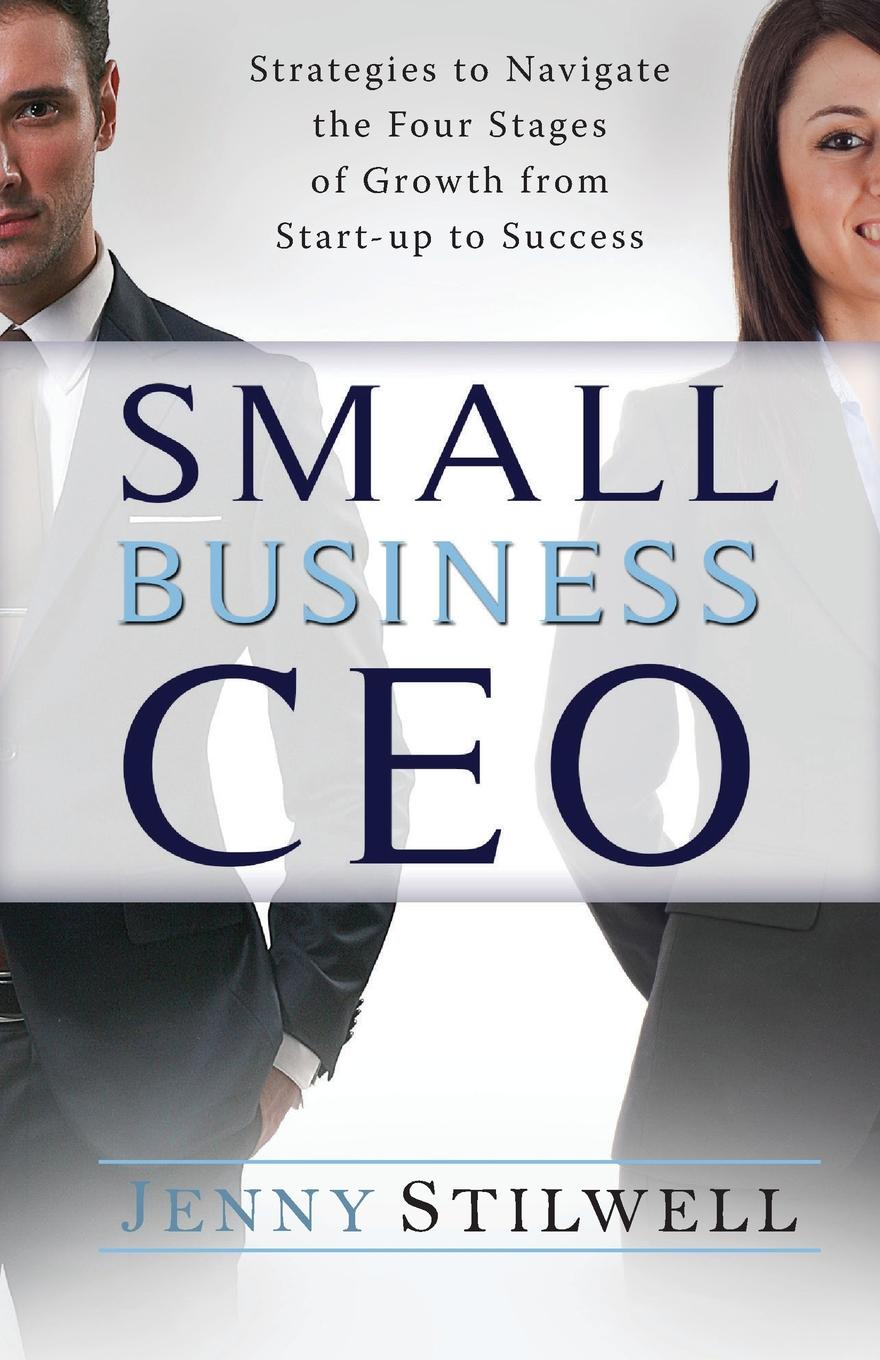 Jenny Stilwell Small Business CEO. Strategies to navigate the four stages of growth from start-up to success cheryl rickman the digital business start up workbook the ultimate step by step guide to succeeding online from start up to exit