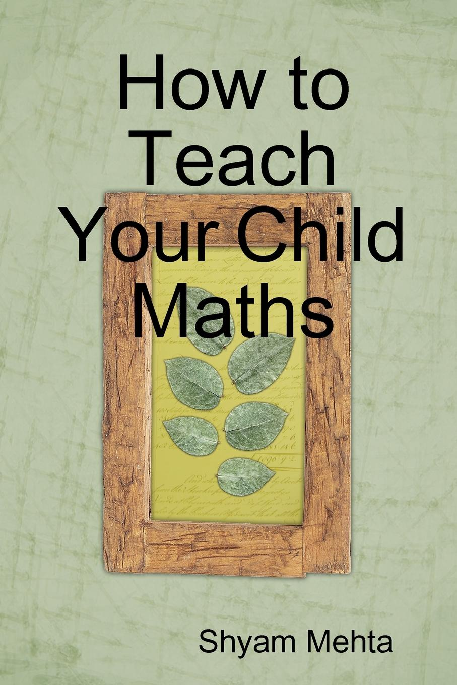 Shyam Mehta How to Teach Your Child Maths shyam mehta stories for children spanish edition