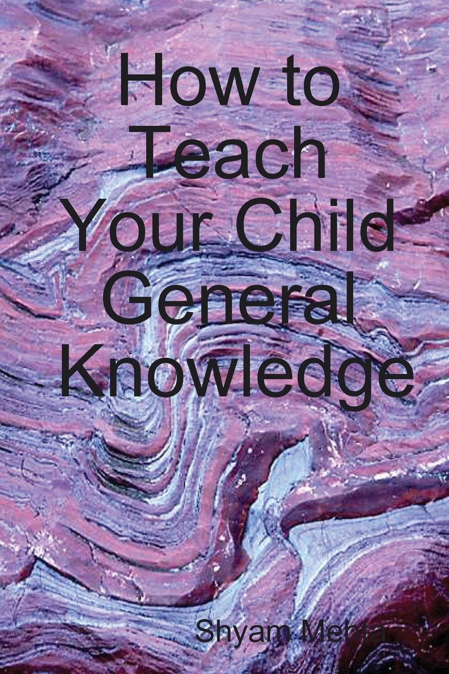 Shyam Mehta How to Teach Your Child General Knowledge shyam mehta stories for children spanish edition