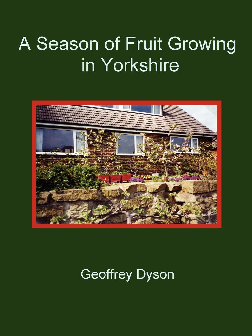 Geoffrey Dyson A Season of Fruit Growing in Yorkshire fruit of the earth