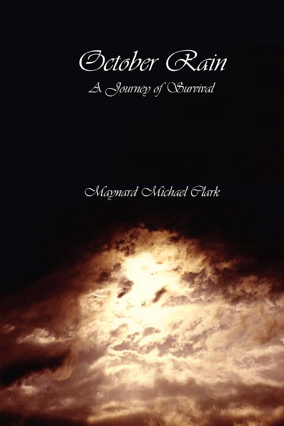Maynard Michael Clark October Rain. A Journey of Survival gray e one girl and her dogs